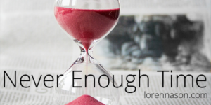 Time Ticking in My Head – Not Enough Time to do Everything